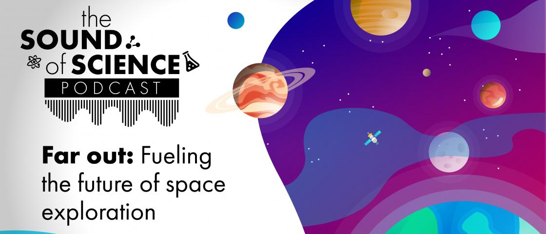 Far out: Fueling the future of space exploration